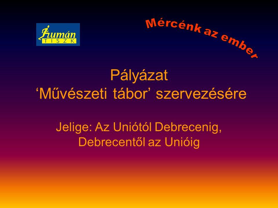 Pályázat 'Művészeti tábor' szervezésére Jelige: Az Uniótól Debrecenig, Debrecentől az Unióig