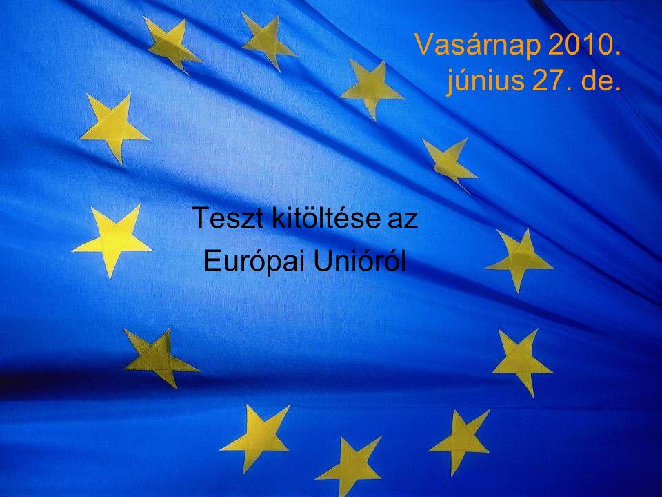Vasárnap 2010. június 27. de. Teszt kitöltése az Európai Unióról