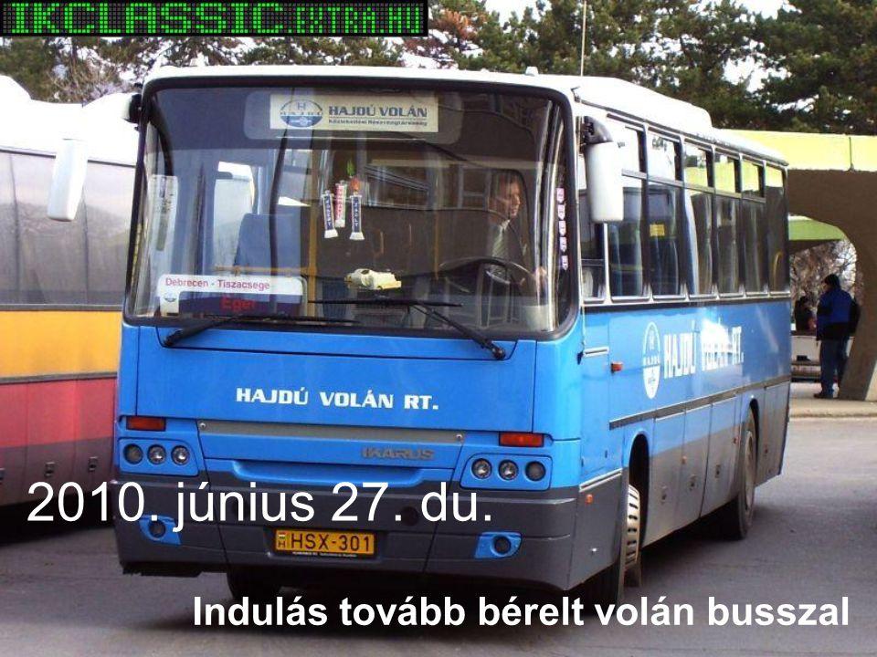 2010. június 27. du. Indulás tovább bérelt volán busszal