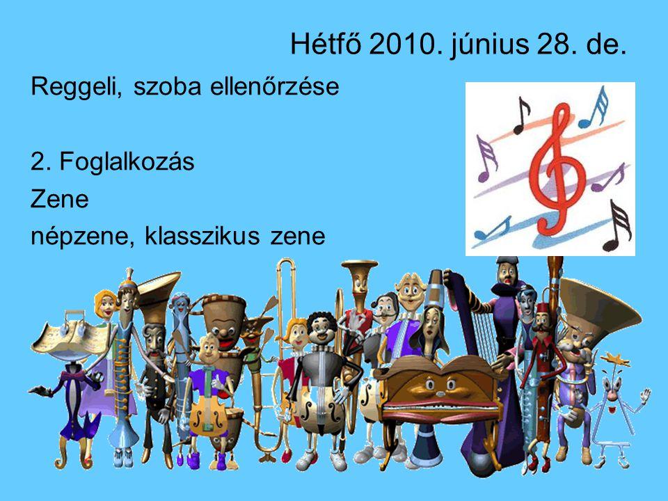Hétfő 2010. június 28. de. Reggeli, szoba ellenőrzése 2. Foglalkozás Zene népzene, klasszikus zene