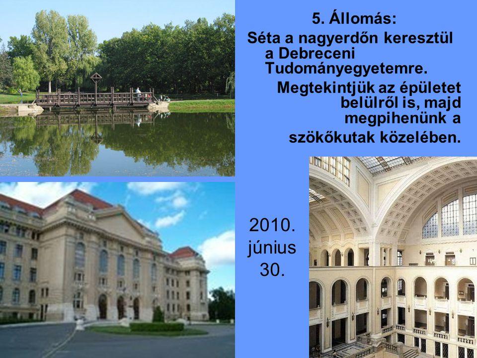 2010. június 30. 5. Állomás: Séta a nagyerdőn keresztül a Debreceni Tudományegyetemre.