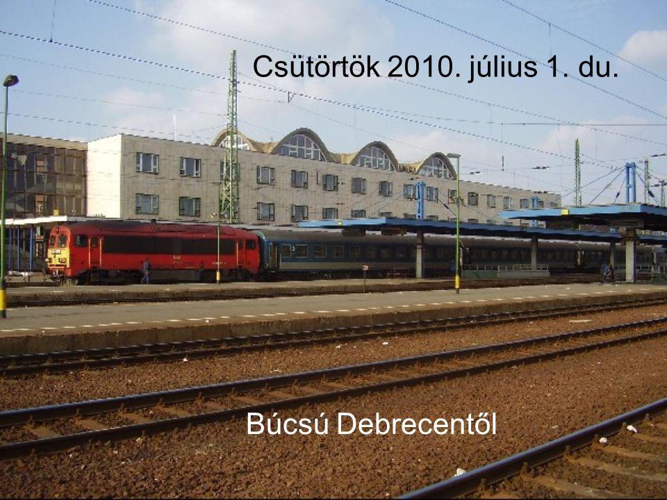 Csütörtök 2010. július 1. du. Búcsú Debrecentől