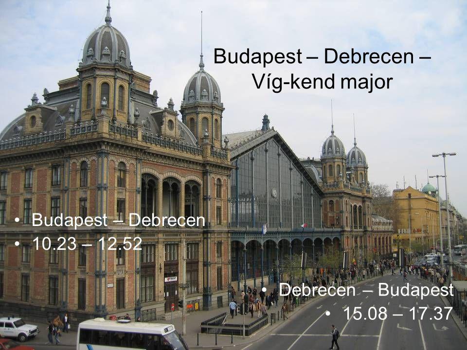 Budapest – Debrecen – Víg-kend major Budapest – Debrecen 10.23 – 12.52 Debrecen – Budapest 15.08 – 17.37