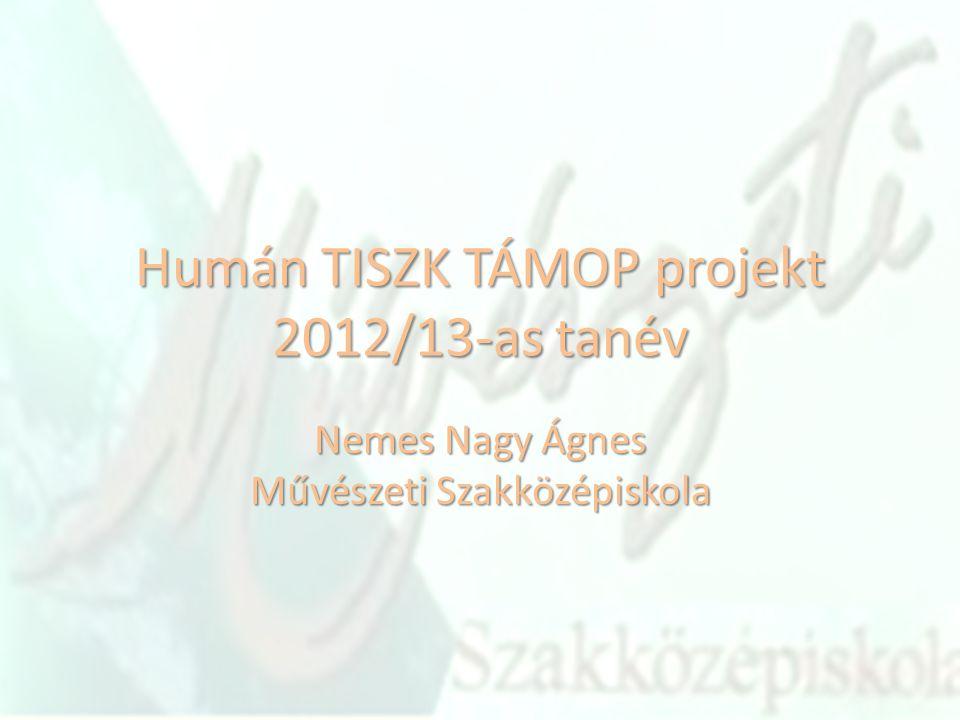 Humán TISZK TÁMOP projekt 2012/13-as tanév Nemes Nagy Ágnes Művészeti Szakközépiskola