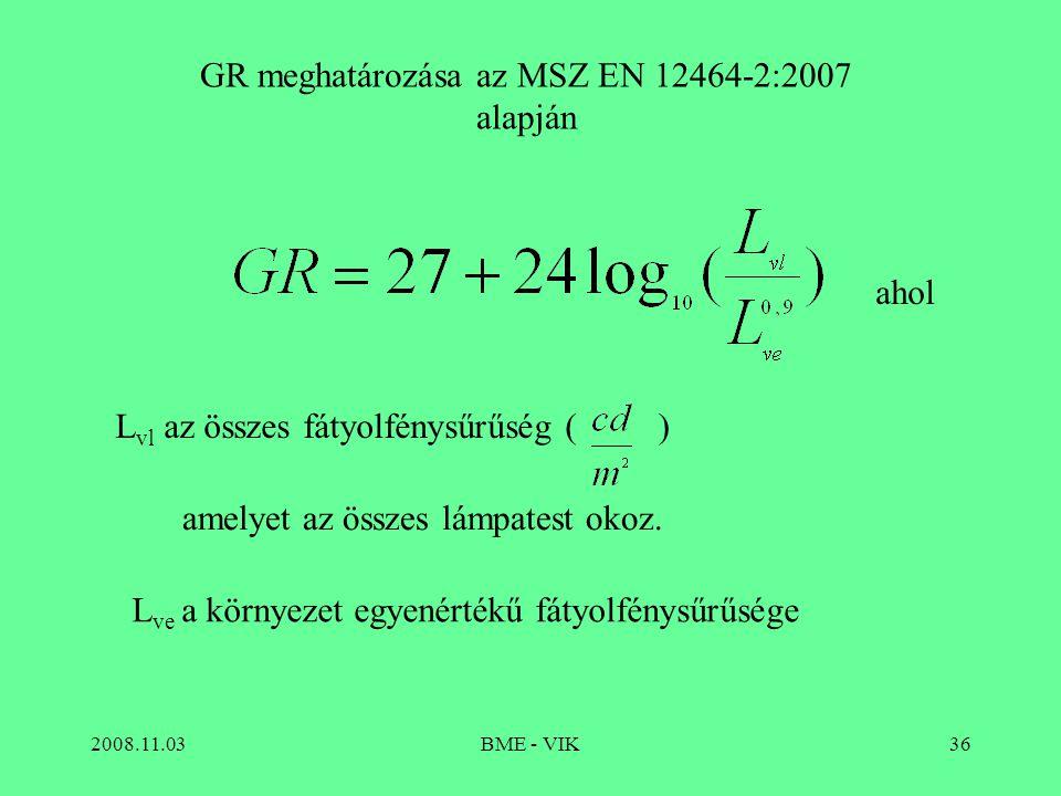 2008.11.03BME - VIK36 GR meghatározása az MSZ EN 12464-2:2007 alapján ahol L vl az összes fátyolfénysűrűség () amelyet az összes lámpatest okoz. L ve