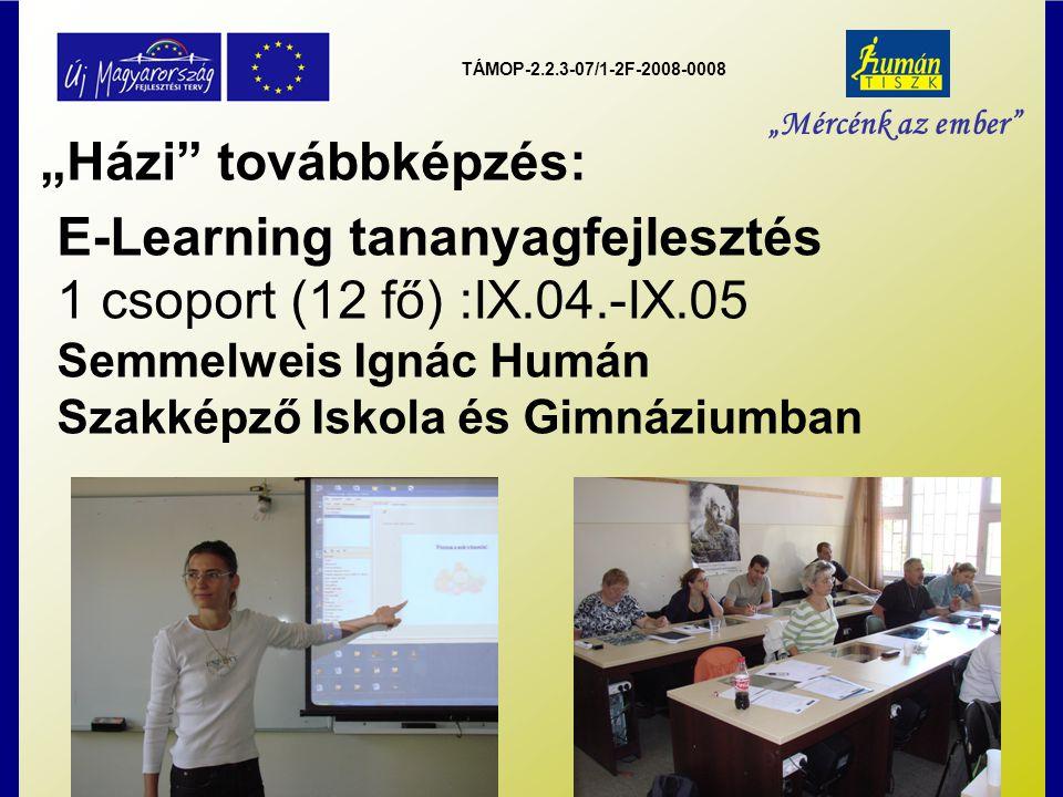 """TÁMOP-2.2.3-07/1-2F-2008-0008 """"Mércénk az ember """"Házi továbbképzés: E-Learning tananyagfejlesztés 1 csoport (12 fő) :IX.04.-IX.05 Semmelweis Ignác Humán Szakképző Iskola és Gimnáziumban"""