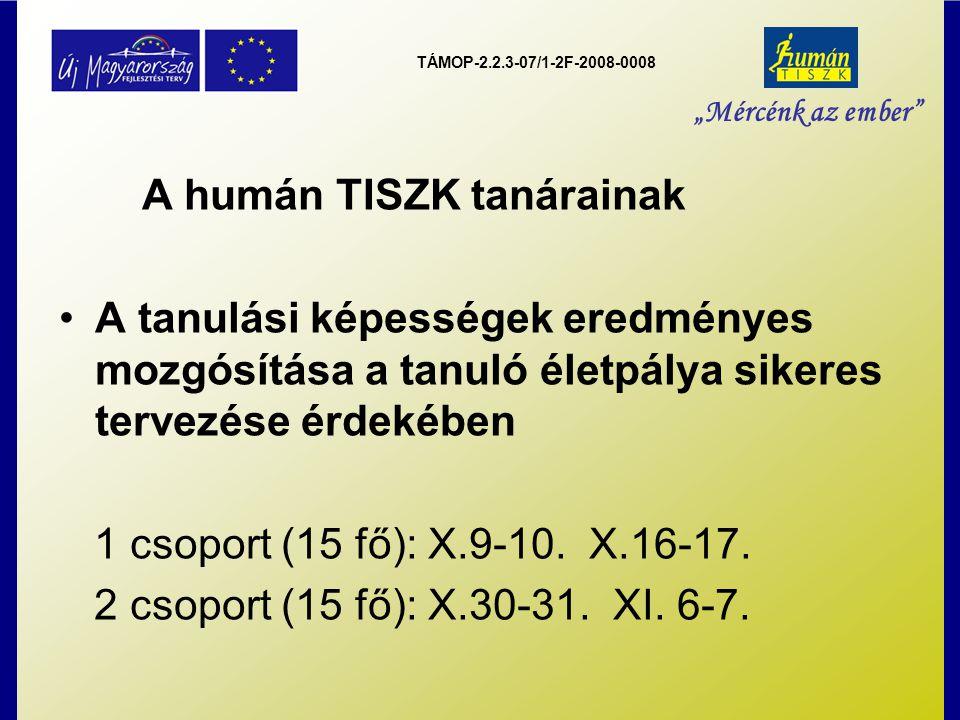 """TÁMOP-2.2.3-07/1-2F-2008-0008 """"Mércénk az ember A humán TISZK tanárainak A tanulási képességek eredményes mozgósítása a tanuló életpálya sikeres tervezése érdekében 1 csoport (15 fő): X.9-10."""