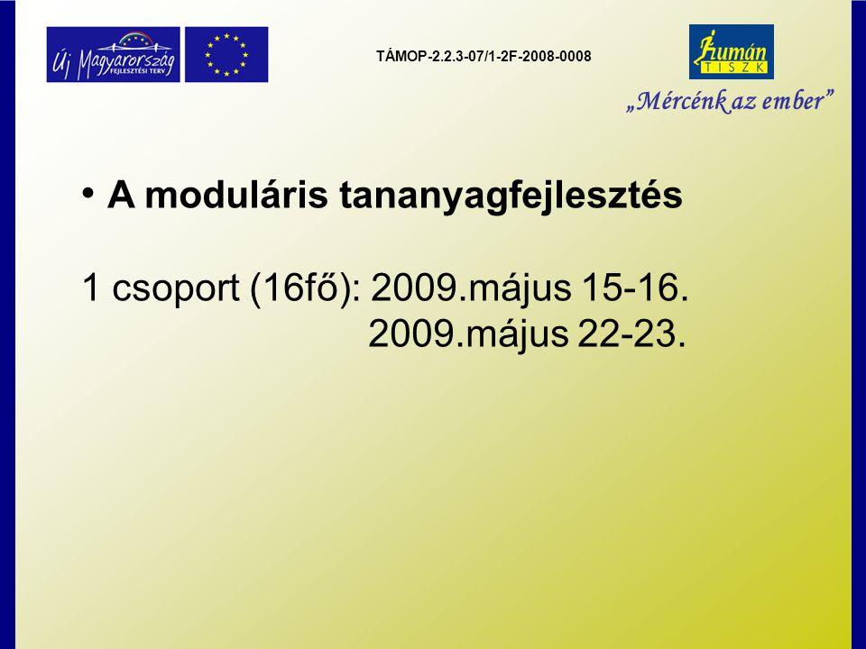 """TÁMOP-2.2.3-07/1-2F-2008-0008 """"Mércénk az ember A moduláris tananyagfejlesztés 1 csoport (16fő): 2009.május 15-16."""