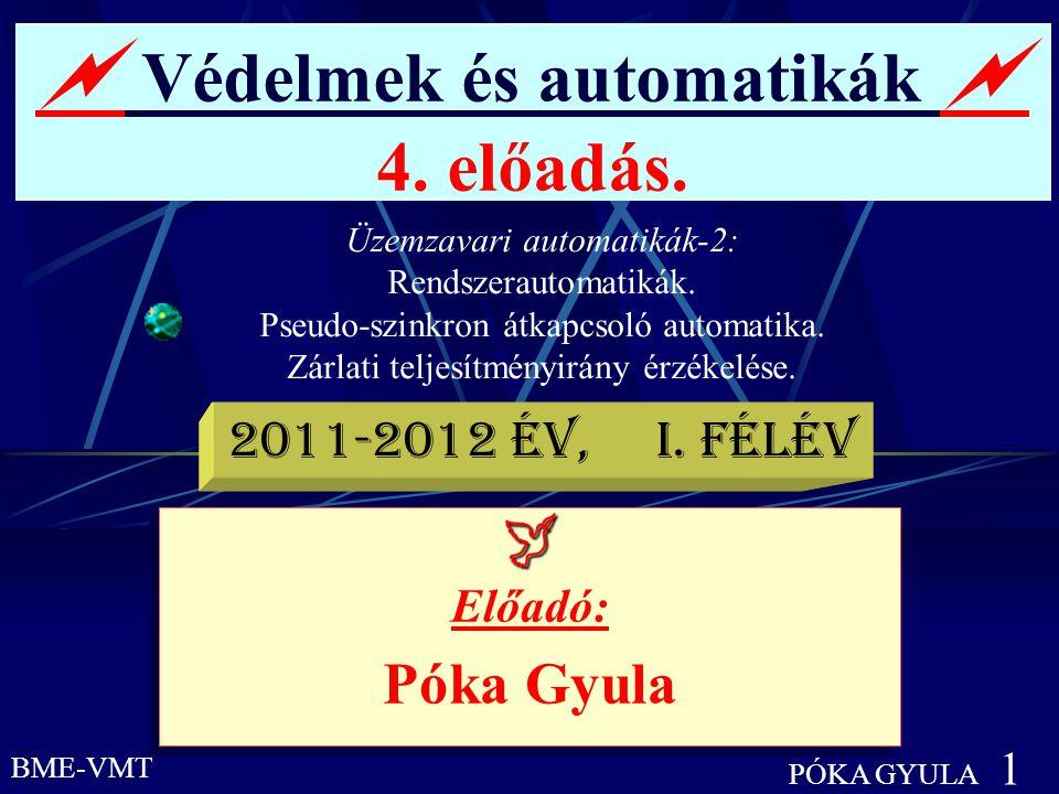  Védelmek és automatikák  4. előadás. Üzemzavari automatikák-2: Rendszerautomatikák. Pseudo-szinkron átkapcsoló automatika. Zárlati teljesítményirán