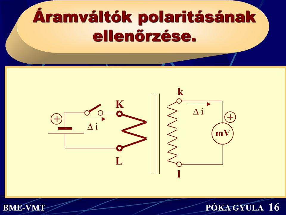 Áramváltók polaritásának ellenőrzése. mVmV  i L K k l + + BME-VMT PÓKA GYULA 16