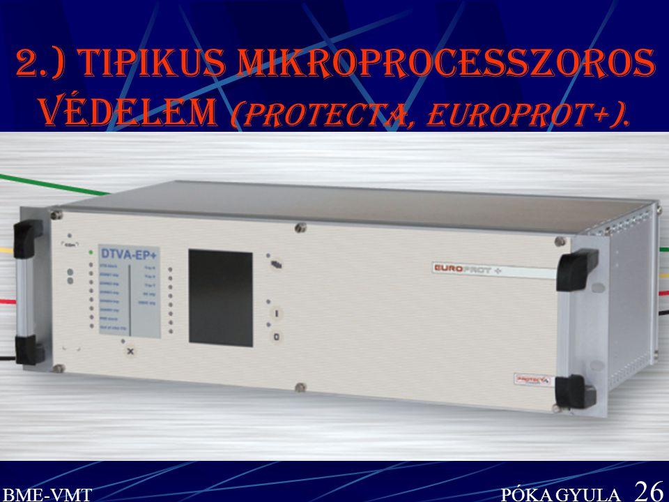BME-VMT PÓKA GYULA 26 2.) Tipikus mikroprocesszoros védelem (PROTECTA, EuroProt+).