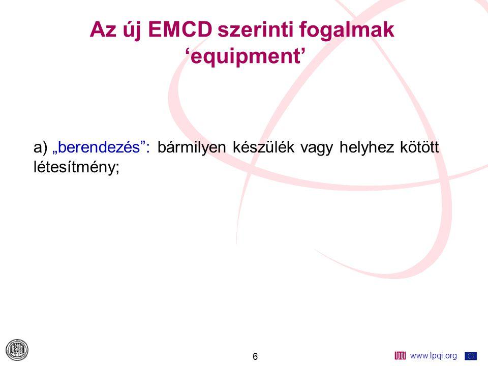 """www.lpqi.org 6 Az új EMCD szerinti fogalmak 'equipment' a) """"berendezés : bármilyen készülék vagy helyhez kötött létesítmény;"""