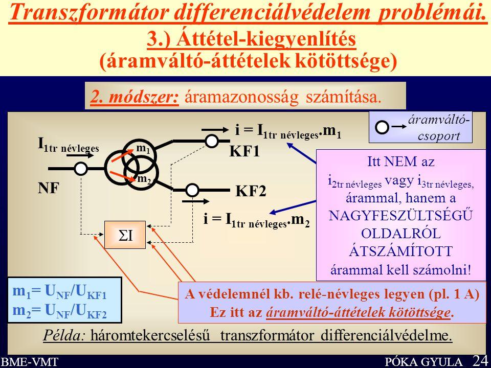 PÓKA GYULA 24 BME-VMT Transzformátor differenciálvédelem problémái. 3.) Áttétel-kiegyenlítés (áramváltó-áttételek kötöttsége) II Példa: háromtekercs