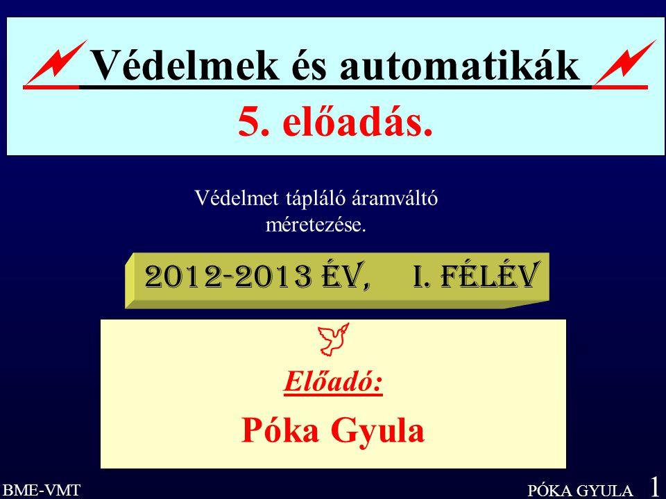 BME-VMT PÓKA GYULA 1  Védelmek és automatikák  5.