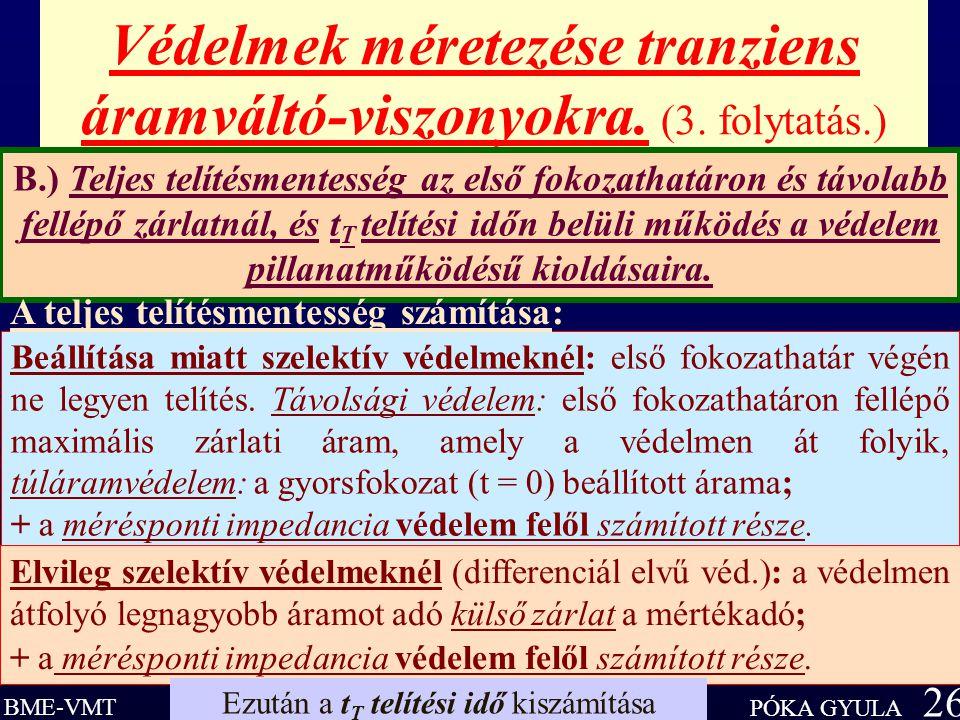 BME-VMT PÓKA GYULA 26 Védelmek méretezése tranziens áramváltó-viszonyokra.