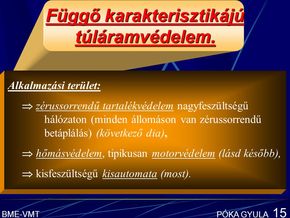 BME-VMT PÓKA GYULA 15 Függő karakterisztikájú túláramvédelem.