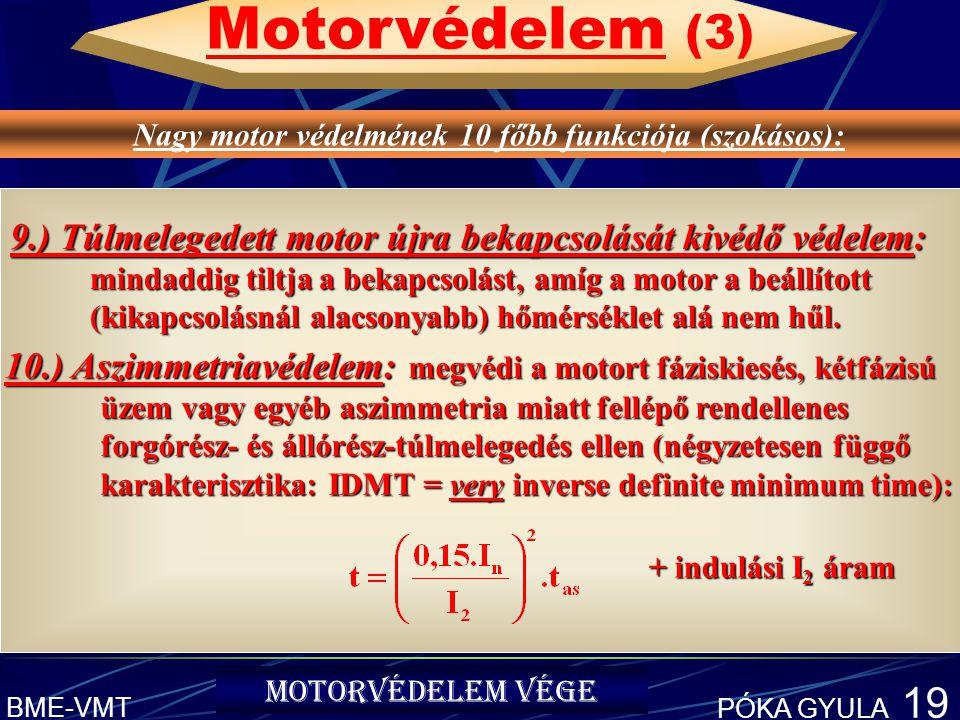 BME-VMT PÓKA GYULA 19 9.) Túlmelegedett motor újra bekapcsolását kivédő védelem: mindaddig tiltja a bekapcsolást, amíg a motor a beállított (kikapcsolásnál alacsonyabb) hőmérséklet alá nem hűl.
