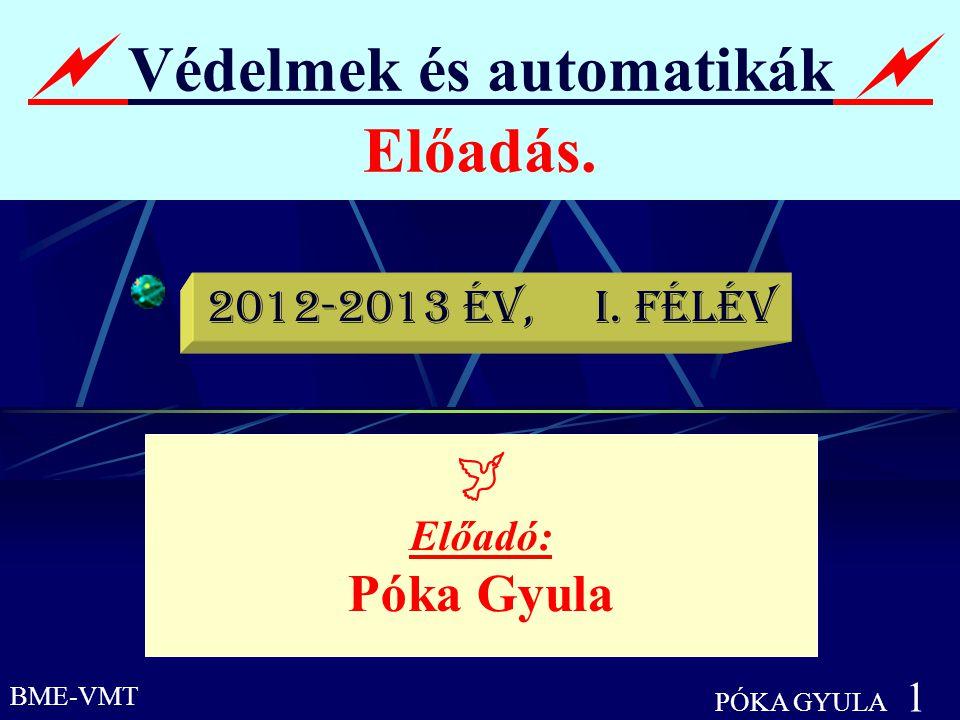 BME-VMT PÓKA GYULA 1  Védelmek és automatikák  Előadás.  Előadó: Póka Gyula 2012-2013 év, I. félév