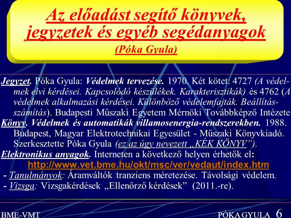 BME-VMT PÓKA GYULA 6 Az előadást segítő könyvek, jegyzetek és egyéb segédanyagok (Póka Gyula) Jegyzet. Póka Gyula: Védelmek tervezése. 1970. Két kötet