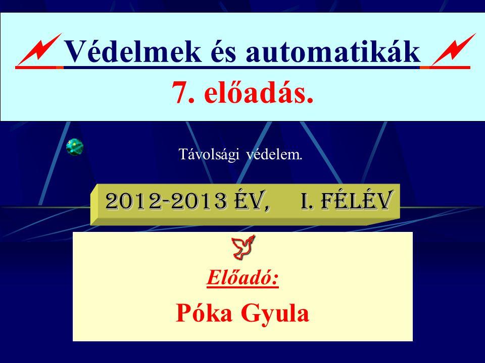 Távolsági védelem..  Védelmek és automatikák  7. előadás.  Előadó: Póka Gyula 2012-2013 év, I. félév