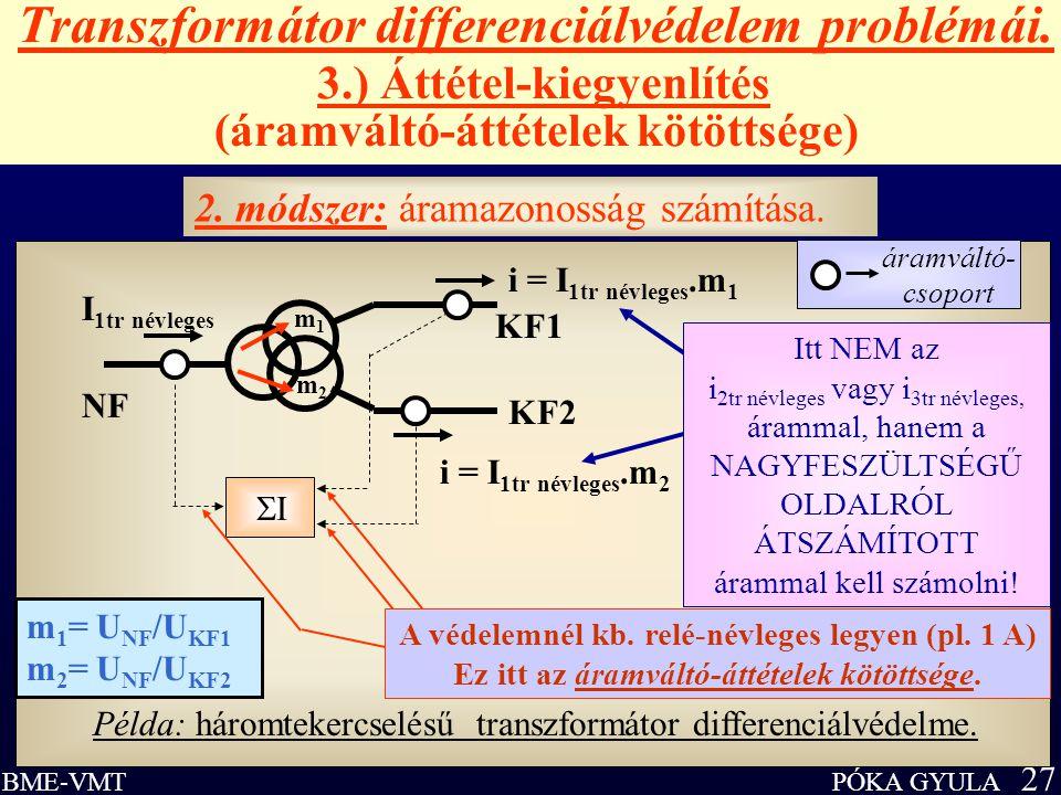 PÓKA GYULA 27 BME-VMT Transzformátor differenciálvédelem problémái. 3.) Áttétel-kiegyenlítés (áramváltó-áttételek kötöttsége) II Példa: háromtekercs