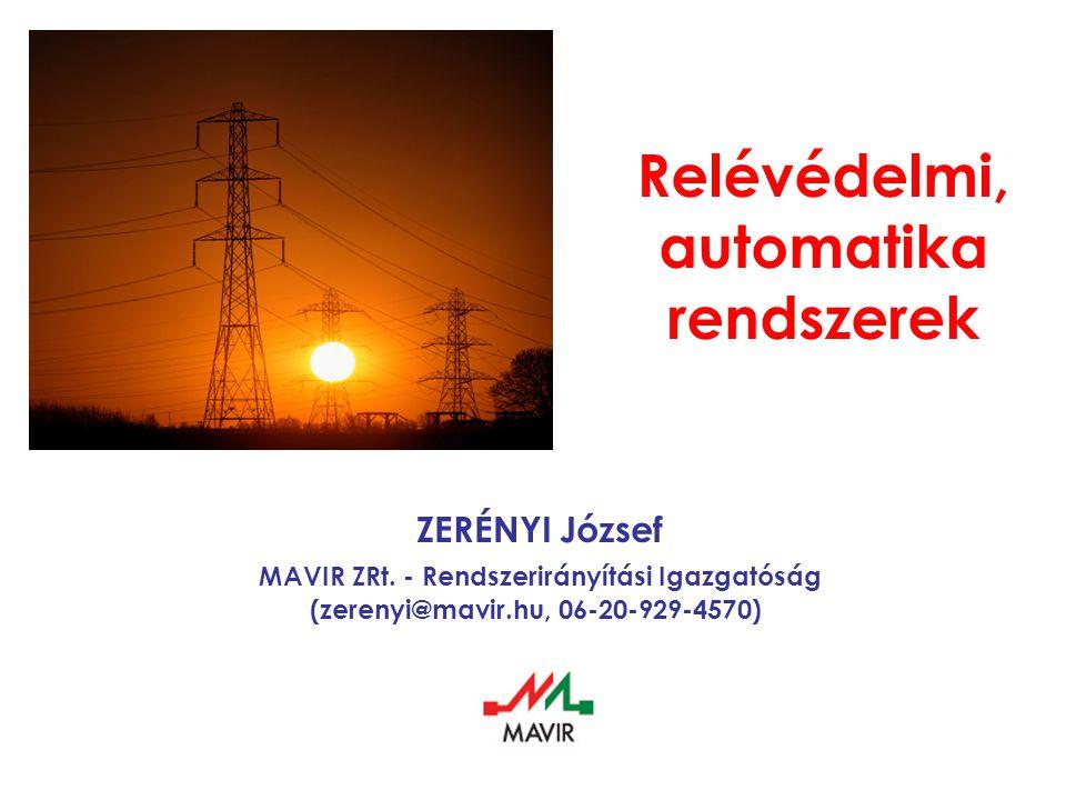 Relévédelmi, automatika rendszerek ZERÉNYI József MAVIR ZRt. - Rendszerirányítási Igazgatóság (zerenyi@mavir.hu, 06-20-929-4570)