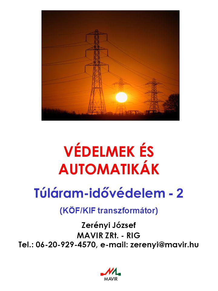 VÉDELMEK ÉS AUTOMATIKÁK Túláram-idővédelem - 2 ( KÖF/KIF transzformátor ) Zerényi József MAVIR ZRt. - RIG Tel.: 06-20-929-4570, e-mail: zerenyi@mavir.