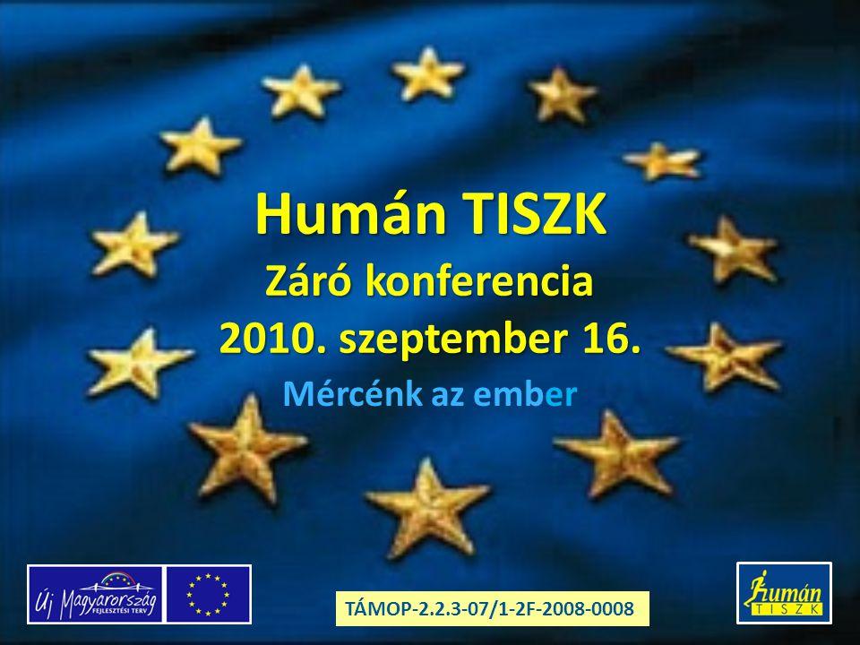 Humán TISZK Záró konferencia 2010. szeptember 16. Mércénk az ember TÁMOP-2.2.3-07/1-2F-2008-0008
