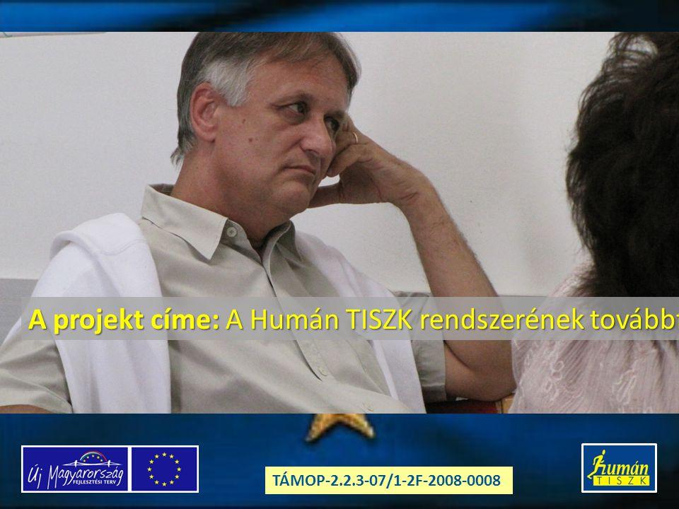 TÁMOP-2.2.3-07/1-2F-2008-0008 A projekt címe: A Humán TISZK rendszerének továbbfejlesztése a humán szakmák moduláris képzésével, a humán értékrend és az esélyegyenlőség megvalósításával