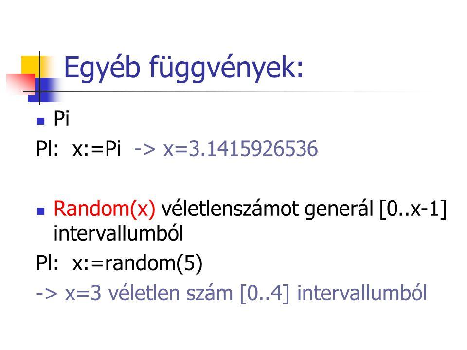 Egyéb függvények: Pi Pl: x:=Pi -> x=3.1415926536 Random(x) véletlenszámot generál [0..x-1] intervallumból Pl: x:=random(5) -> x=3 véletlen szám [0..4] intervallumból