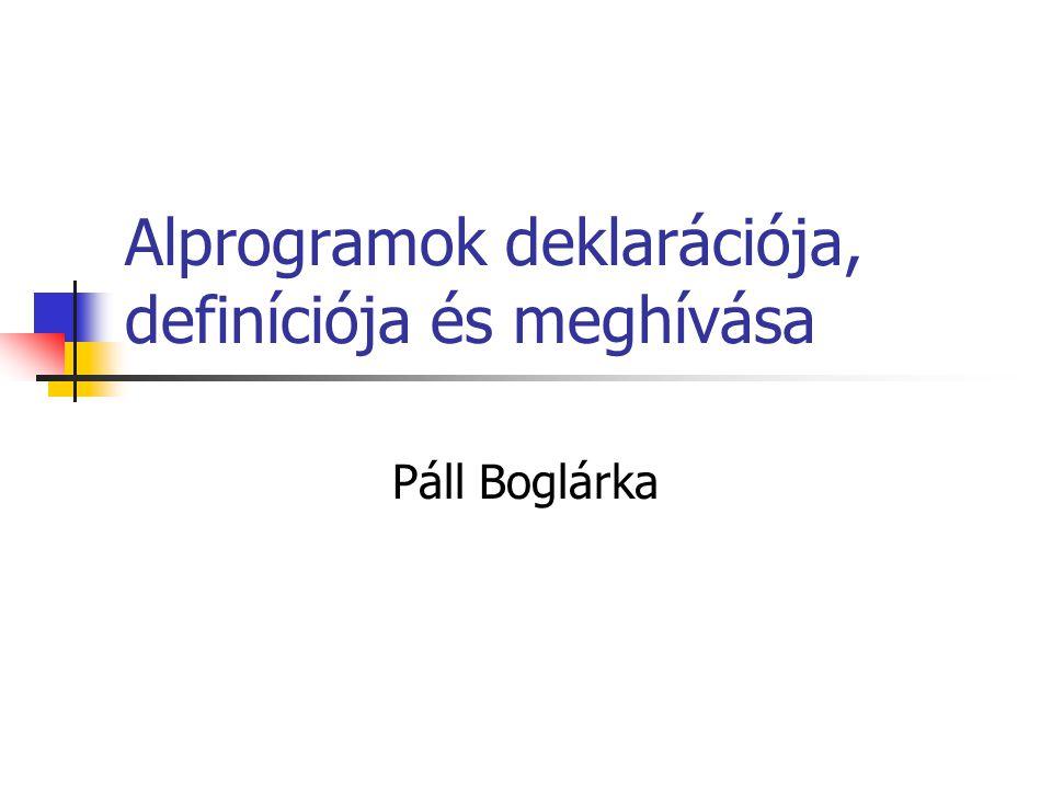 Alapok Alprogramot akkor használunk, amikor ugyanazt a tevékenységet a program különböző helyein kell elvégezni Az alprogramokat a nevük segítségével aktivizáljuk Az alprogram a hívás hatására elvégzi az algoritmusrészében leírt tevékenységet, majd visszaadja a vezérlést a főprogramnak vagy az őt hívó alprogramnak.