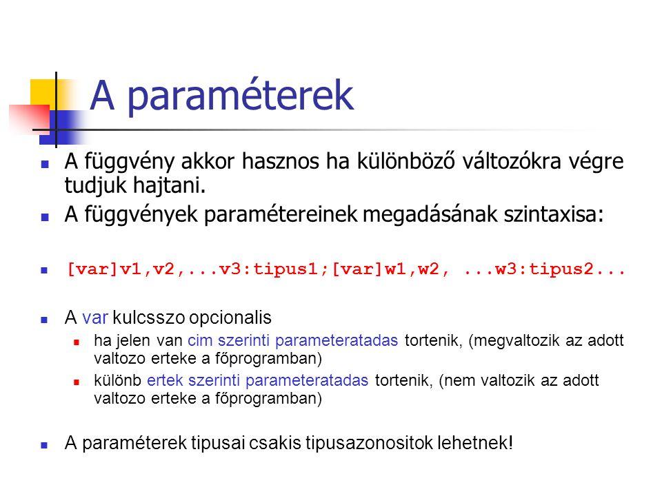 A paraméterek A függvény akkor hasznos ha különböző változókra végre tudjuk hajtani. A függvények paramétereinek megadásának szintaxisa: [var]v1,v2,..