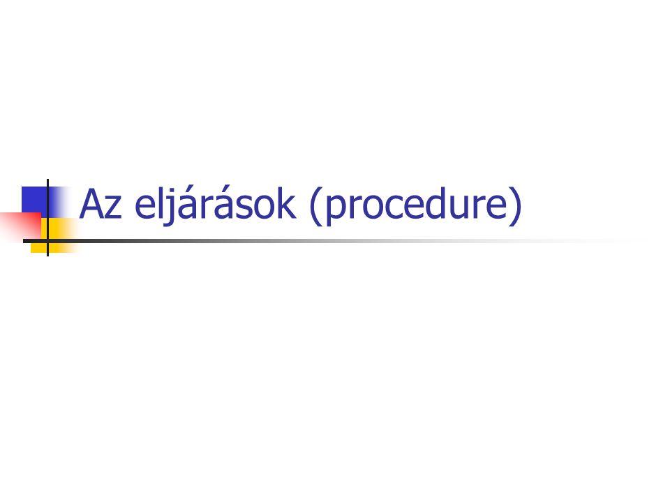 Deklaráció és definíció Az eljárásokat kötelező módon a főprogram előtt kell deklarálnunk és definiálnunk Eljárások procedure eljárásnév (paraméterek);...