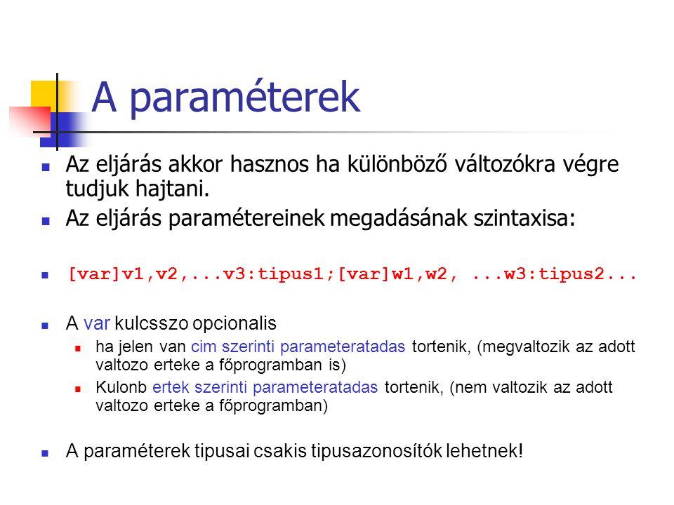 A paraméterek Az eljárás akkor hasznos ha különböző változókra végre tudjuk hajtani. Az eljárás paramétereinek megadásának szintaxisa: [var]v1,v2,...v