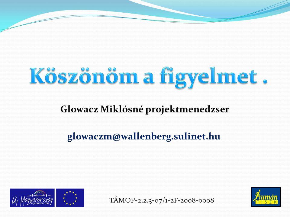 glowaczm@wallenberg.sulinet.hu Glowacz Miklósné projektmenedzser TÁMOP-2.2.3-07/1-2F-2008-0008