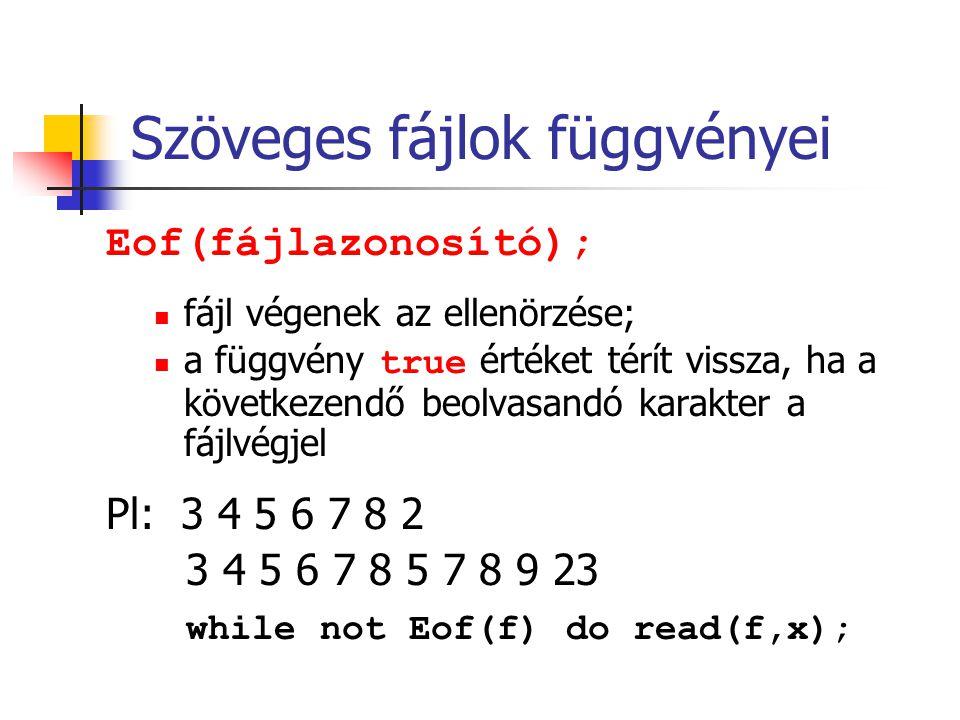 Szöveges fájlok függvényei Eof(fájlazonosító); fájl végenek az ellenörzése; a függvény true értéket térít vissza, ha a következendő beolvasandó karakt