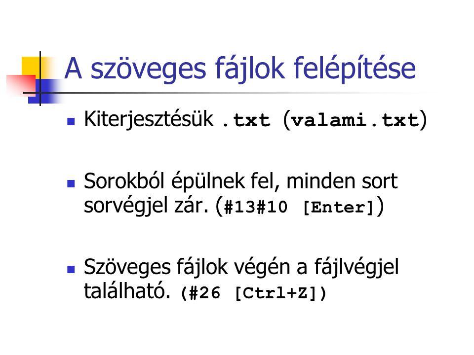 A szöveges fájlok felépítése Kiterjesztésük.txt ( valami.txt ) Sorokból épülnek fel, minden sort sorvégjel zár. ( #13#10 [Enter] ) Szöveges fájlok vég