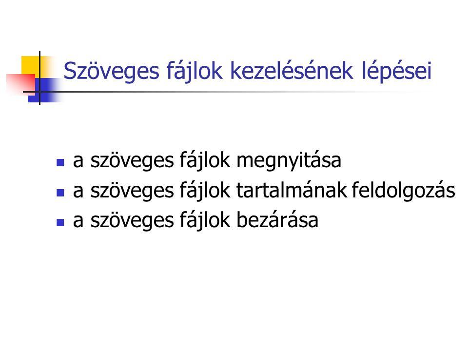 Szöveges fájlok kezelésének lépései a szöveges fájlok megnyitása a szöveges fájlok tartalmának feldolgozás a szöveges fájlok bezárása