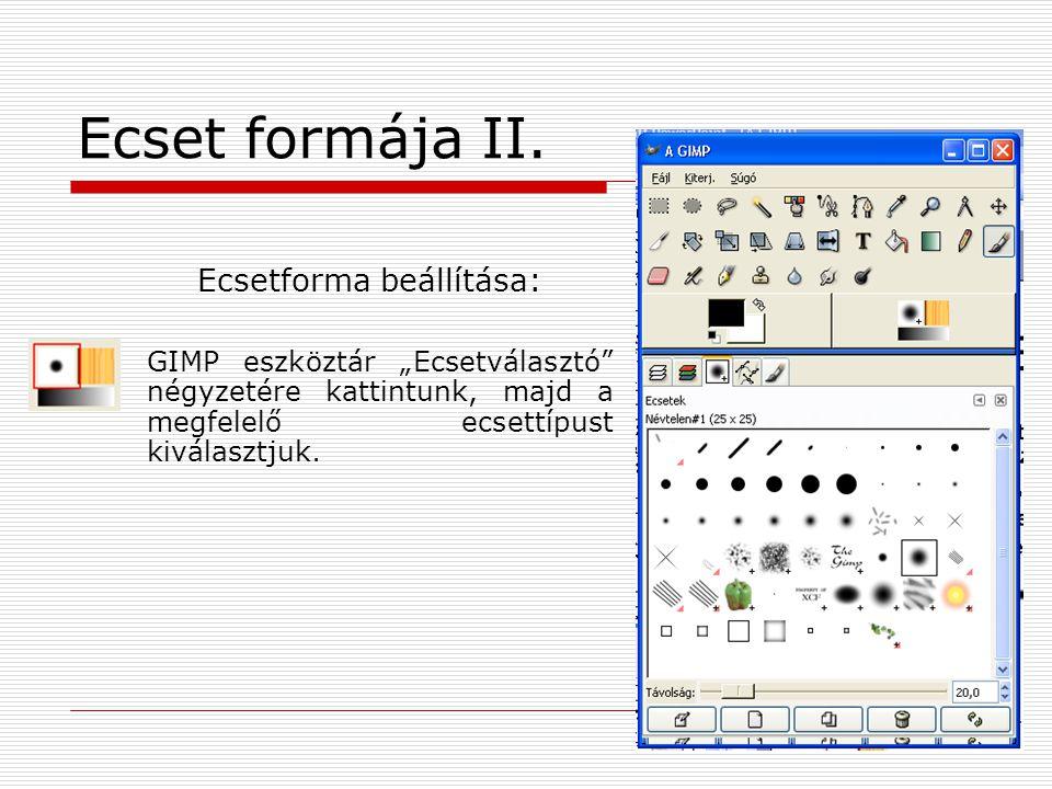"""Ecset formája II. Ecsetforma beállítása: GIMP eszköztár """"Ecsetválasztó"""" négyzetére kattintunk, majd a megfelelő ecsettípust kiválasztjuk."""