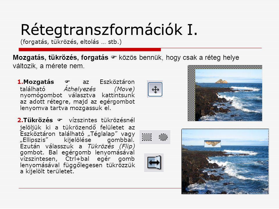 Rétegtranszformációk I. (forgatás, tükrözés, eltolás … stb.) 1.Mozgatás  az Eszköztáron található Áthelyezés (Move) nyomógombot választva kattintsunk