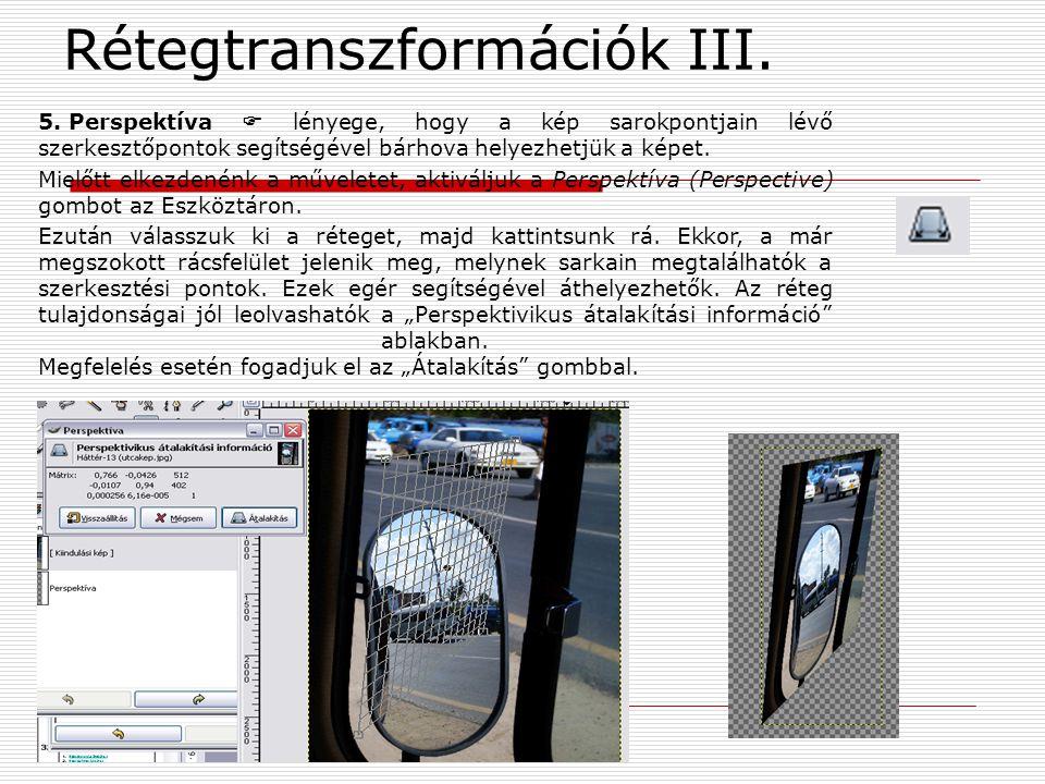 Rétegtranszformációk III. 5. Perspektíva  lényege, hogy a kép sarokpontjain lévő szerkesztőpontok segítségével bárhova helyezhetjük a képet. Mielőtt