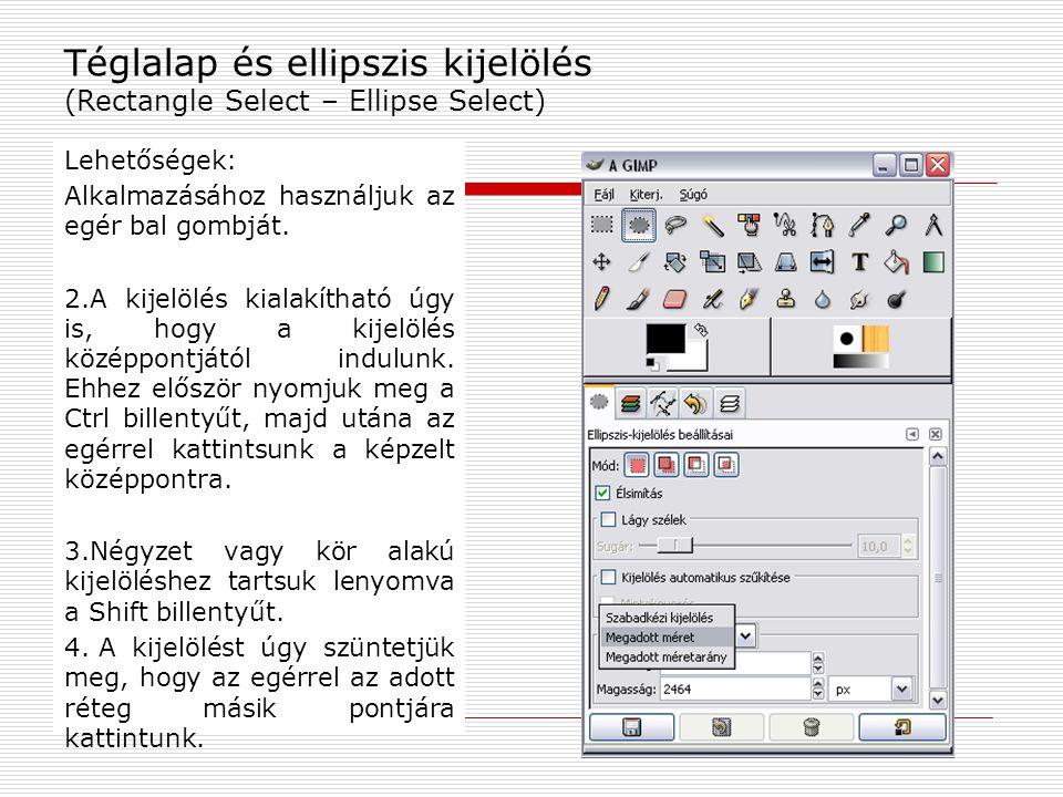 Téglalap és ellipszis kijelölés (Rectangle Select – Ellipse Select) Lehetőségek: Alkalmazásához használjuk az egér bal gombját. 2.A kijelölés kialakít