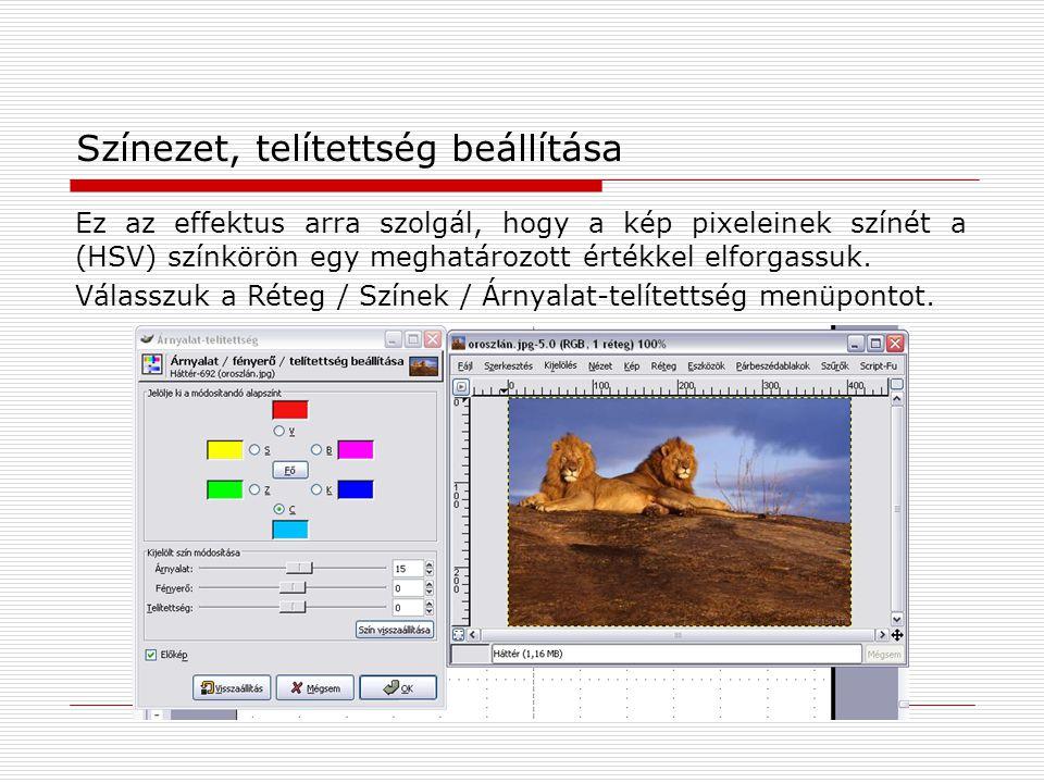 Színezet, telítettség beállítása Ez az effektus arra szolgál, hogy a kép pixeleinek színét a (HSV) színkörön egy meghatározott értékkel elforgassuk. V