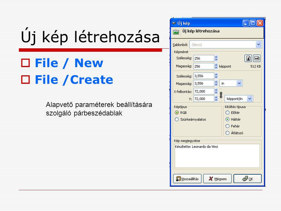 Új kép létrehozása  File / New  File /Create Alapvető paraméterek beállítására szolgáló párbeszédablak