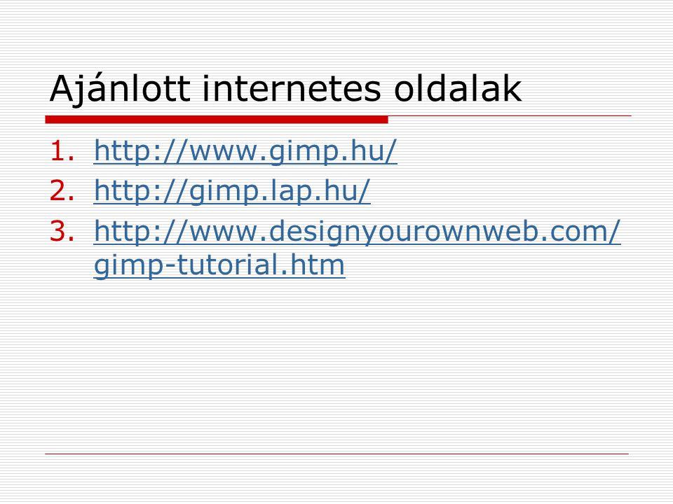 Ajánlott internetes oldalak 1.http://www.gimp.hu/http://www.gimp.hu/ 2.http://gimp.lap.hu/http://gimp.lap.hu/ 3.http://www.designyourownweb.com/ gimp-