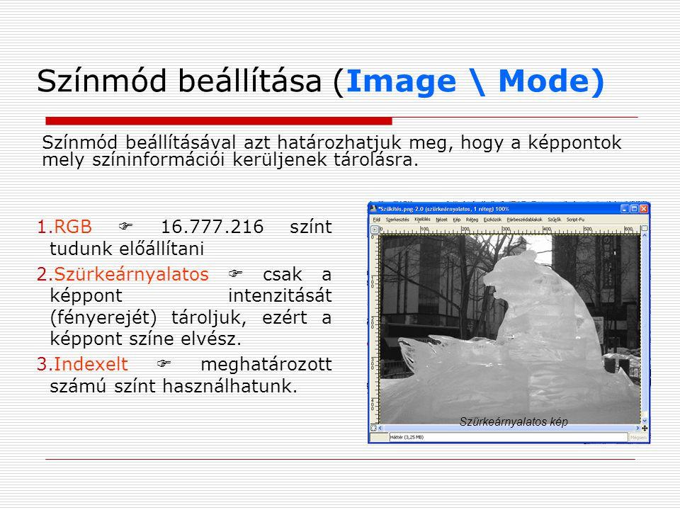 Színmód beállítása (Image \ Mode) Színmód beállításával azt határozhatjuk meg, hogy a képpontok mely színinformációi kerüljenek tárolásra. 1.RGB  16.