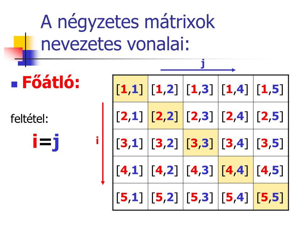 A négyzetes mátrixok nevezetes vonalai: Főátló: feltétel: i=j [1,1][1,1][1,2][1,2][1,3][1,3][1,4][1,4][1,5][1,5] [2,1][2,1][2,2][2,2][2,3][2,3][2,4][2