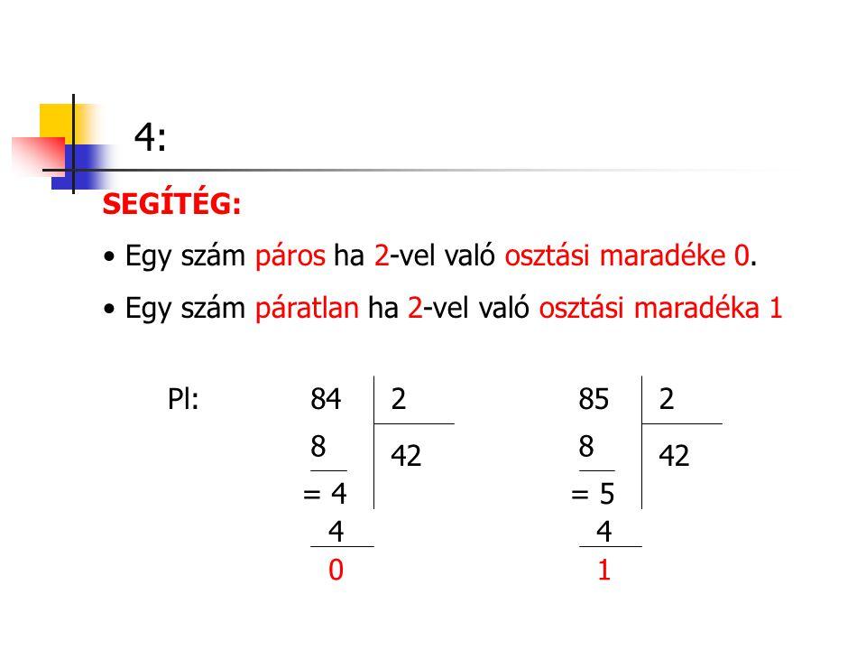 SEGÍTÉG: Egy szám páros ha 2-vel való osztási maradéke 0. Egy szám páratlan ha 2-vel való osztási maradéka 1 Pl:852 42 8 = 5 4 1 842 42 8 = 4 4 0 4:4: