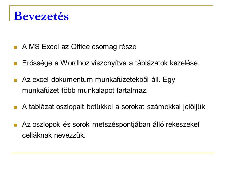 Bevezetés A MS Excel az Office csomag része Erőssége a Wordhoz viszonyítva a táblázatok kezelése. Az excel dokumentum munkafüzetekből áll. Egy munkafü