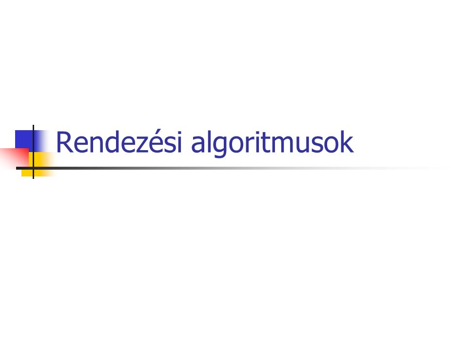 Bevezetés Rendezésnek nevezünk egy algoritmust, ha az valamilyen szempont alapján sorba állítja elemek egy listáját.algoritmust 34, 78, 1, 6, 8, 90, 12, 4, 5 1, 4, 5, 6, 8, 12, 34, 78, 90